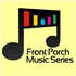 Front Porch Concert Series