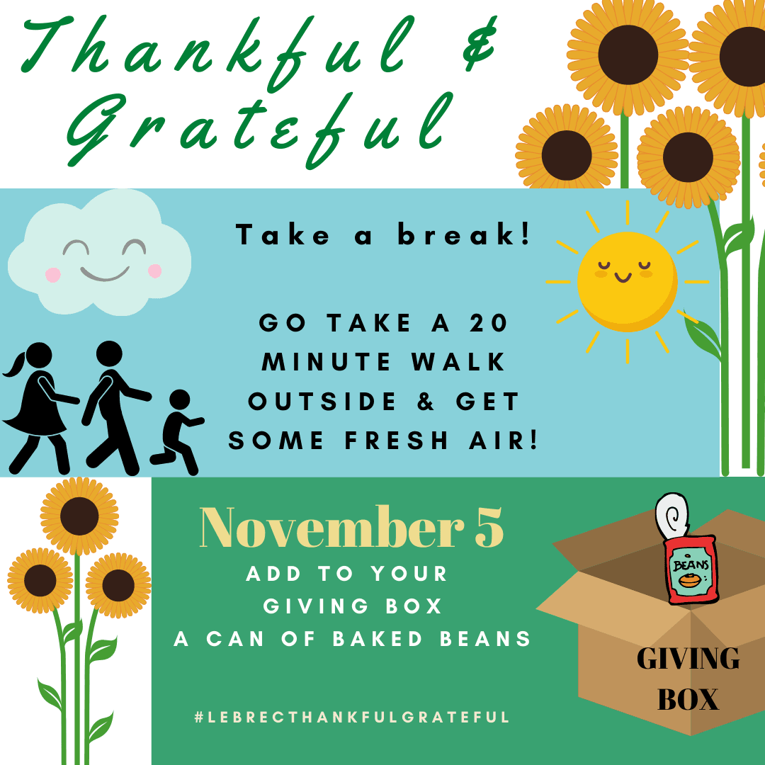 November 5 - Go take a 20 minute walk outside and get some fresh air.  Add to your giving box a can of baked beans.