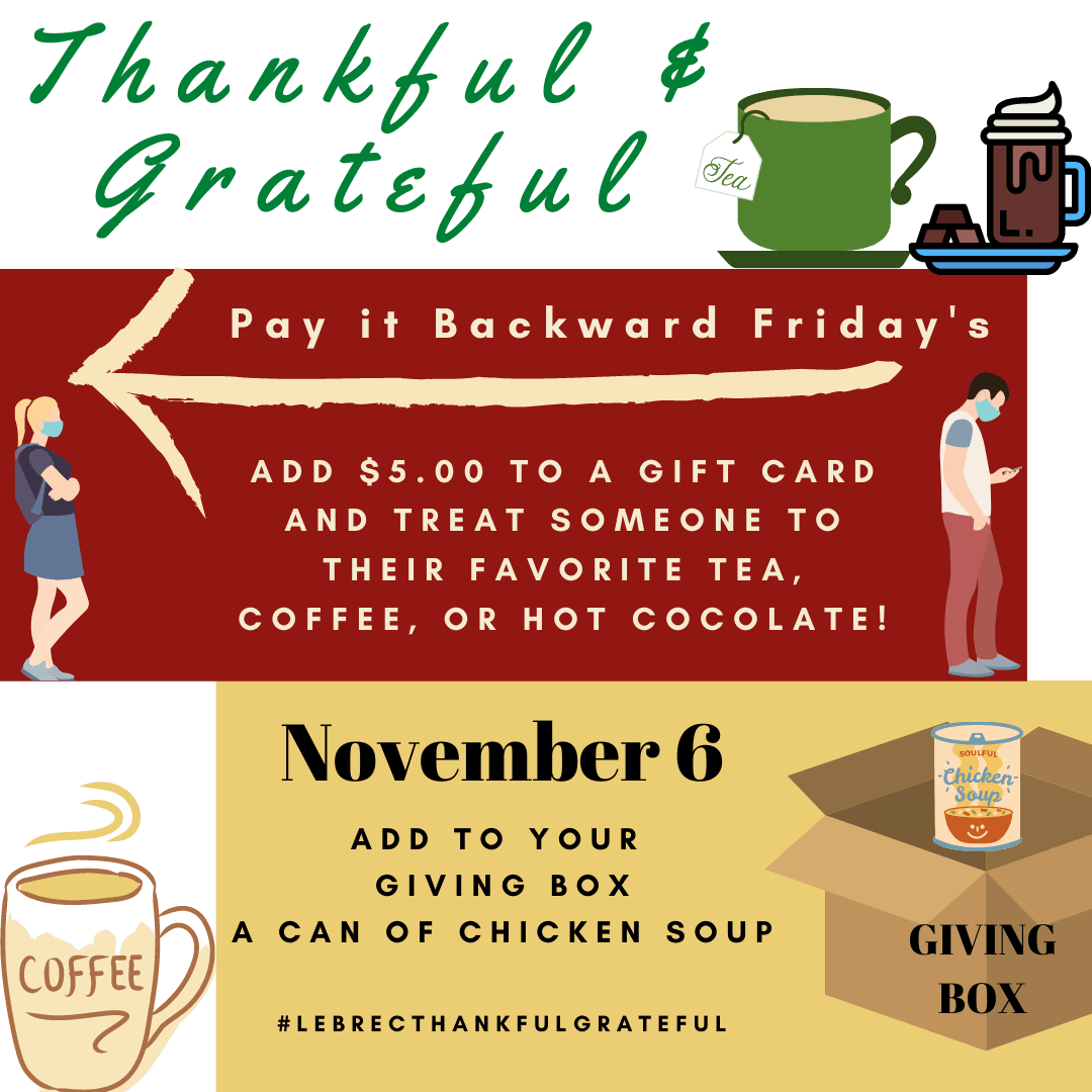 November 6 Pay it Backward Friday's  add $5.00 to a gift card and treat someone to a tea, coffee, or hot chocolate. Add a can of chicken soup to your giving box.