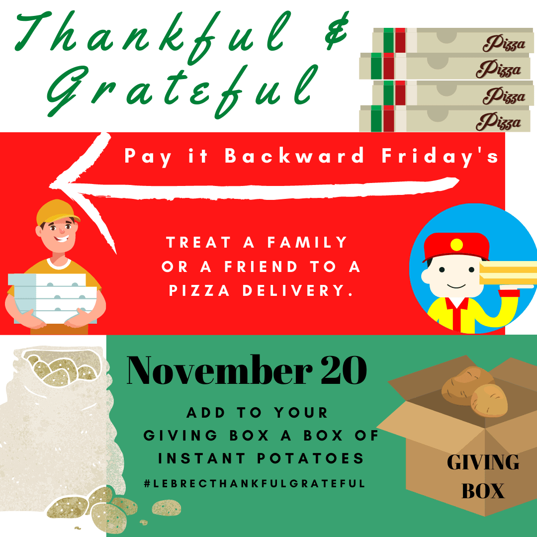 November 20 - Pay it Backward Friday. Treat a friend or a family to pizza delivery.  Add to your giving box a box of instant potatoes. Opens in new window